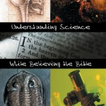 Understanding Science While Believing the Bible – by Dr Carolyn Reeves