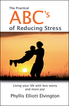 The Practical ABC's of Reducing Stress – by Phyllis Elliott Elvington