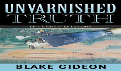 Unvarnished Truth – by Blake Gideon