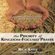 The Priority of Kingdom-Focused Prayer – Rick Astle