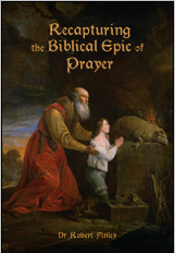 Recapturing the Biblical Epic of Prayer – by Dr Rob Finley